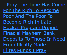I Pray The Time Has Come For The Rich To Become Poor And The Poor To Become Rich Initiate Hacker Program Project Financial Mayhem Bank Deposits To Those In Need From Illicitly Made Elites Funds I Pray