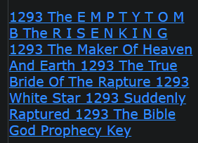 1293 The E M P T Y T O M B The R I S E N K I N G 1293 The Maker Of Heaven And Earth 1293 The True Bride Of The Rapture 1293 White Star 1293 Suddenly Raptured 1293 The Bible God Prophecy Key