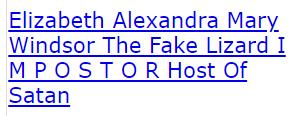 Elizabeth Alexandra Mary Windsor The Fake Lizard I M P O S T O R Host Of Satan