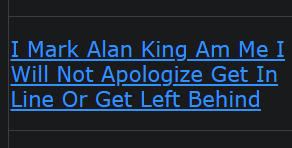 https://www.gematrix.org/?word=i+mark+alan+king+am+me+i+will+not+apologize+get+in+line+or+get+left+behind