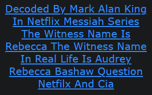 Decoded By Mark Alan King In Netflix Messiah Series The Witness Name Is Rebecca The Witness Name In Real Life Is Audrey Rebecca Bashaw Question Netfilx And Cia