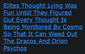 Elites Thought Lying Was Fun Untill They Figured Out Every Thought Is Being Monitored By Cosmo So That It Can Weed Out The Dracos And Orion Psychos