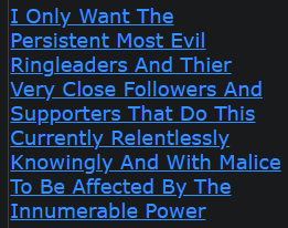 I Only Want The Persistent Most Evil Ringleaders And Thier Very Close Followers And Supporters That Do This Currently Relentlessly Knowingly And With Malice To Be Affected By The Innumerable Power