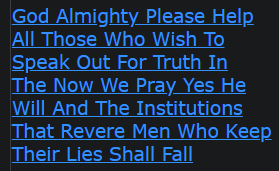 God Almighty Please Help All Those Who Wish To Speak Out For Truth In The Now We Pray Yes He Will And The Institutions That Revere Men Who Keep Their Lies Shall Fall