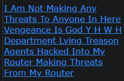 I Am Not Making Any Threats To Anyone In Here Vengeance Is God Y H W H Department Lying Treason Agents Hacked Into My Router Making Threats From My Router