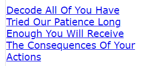 Decode All Of You Have Tried Our Patience Long Enough You Will Receive The Consequences (crack)