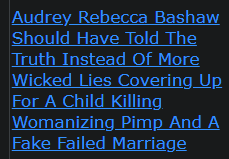 Audrey Rebecca Bashaw Should Have Told The Truth Instead Of More Wicked Lies Covering Up For A Child Killing Womanizing Pimp And A Fake Failed Marriage