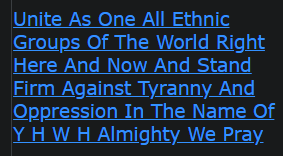Unite As One All Ethnic Groups Of The World Right Here And Now And Stand Firm Against Tyranny And Oppression In The Name Of Y H W H Almighty We Pray
