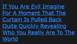 If You Are Evil Imagine For A Moment That The Curtain Is Pulled Back Quite Quickly Revealing Who You Really Are To The World