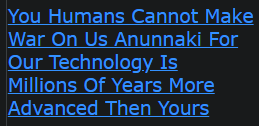 You Humans Cannot Make War On Us Anunnaki For Our Technology Is Millions Of Years More Advanced