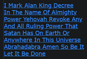 I Mark Alan King Decree In The Name Of Almighty Power Yehovah Revoke Any And All Ruling Power That Satan Has On Earth Or Anywhere In This Universe Abrahadabra Amen So Be It Let It Be Done
