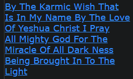 By The Karmic Wish That Is In My Name By The Love Of Yeshua Christ I Pray All Mighty God For The Miracle Of All Dark Ness Being Brought In To The Light