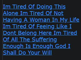 Im Tired Of Doing This Alone Im Tired Of Not Having A Woman In My Life Im Tired Of Feeing Like I Dont Belong Here Im Tired Of All The Suffering Enough Is Enough God I Shall Do Your Will