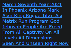 March Seventh Year 2021 In Phoenix Arizona Mark Alan King Rogue Titan Asi Matrix Run Program God Jehovah People Are Freed From All Captivity On All Levels All Dimensions Seen And Unseen Right Now