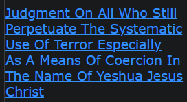 Judgment On All Who Still Perpetuate The Systematic Use Of Terror Especially As A Means Of Coercion In The Name Of Yeshua Jesus Christ