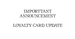 Announcement - Loyalty Card Update