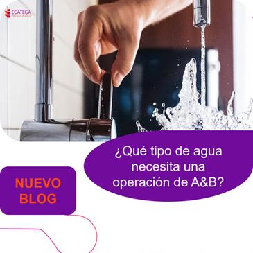 ¿Qué tipo de agua necesita una operación de A&B?