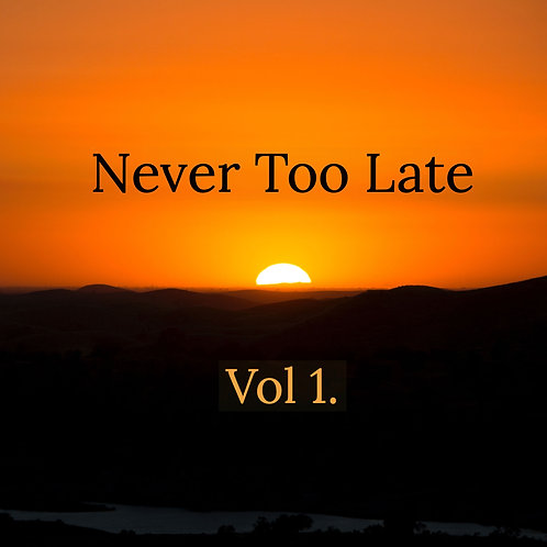 Never Too Late Volume 1 - Hard Copy CD