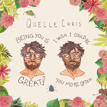 Quelle Chris - Being You Is Great I Wish I Could Be You More Often (2016)