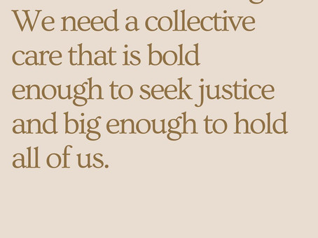 Collective grief and trauma....and collective care.