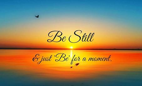 Just be still