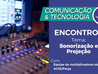 Comunicação & Tecnologia abordará Sonorização e Projeção no encontro desta semana