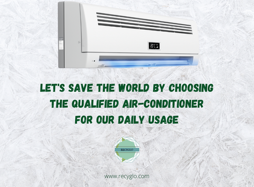 Let's Save the World by Choosing the Qualified Air-Conditioner for our Daily Usage