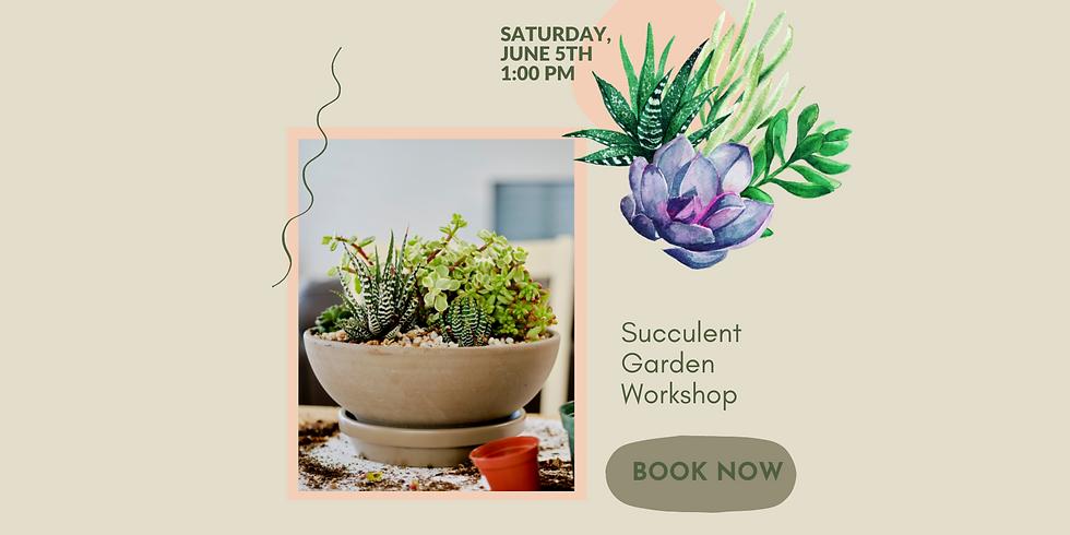 Succulent Garden Workshop   1:00 PM