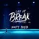 MattTeed-LetItBreak-3.png