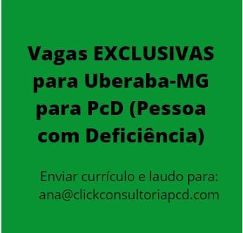 Vagas EXCLUSIVAS para Uberaba/MG para PcD (Pessoa com Deficiência)
