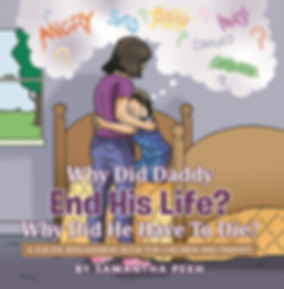 Why did Daddy end his life? Why did he have to die? A Children's Suicide Bereavement Book