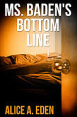 An Interview with Alice A. Eden about her new book, Ms. Baden's Bottom Line…