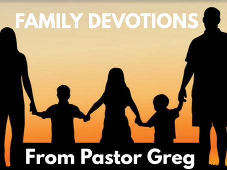 Pastor Greg's Family Devotionals