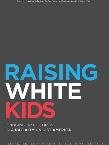 'Raising White Kids: Bringing Up Children in a Racially Unjust America' by Jennifer Harvey