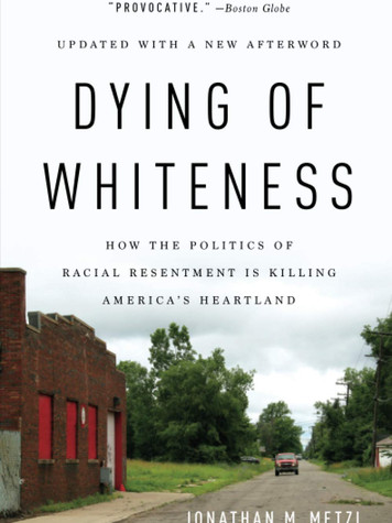'Dying of Whiteness: How the Politics of Racial Resentment Is Killing America's Heartland' by Johathan Metzl