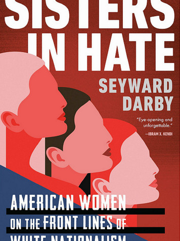'Sisters in Hate: American Women on the Front Lines of White Nationalism' by Seyward Darby