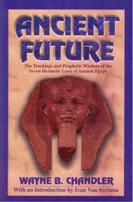 ANCIENT FUTURE: The Teachings and Prophetic Wisdom of the Seven Hermetic Laws...