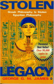 STOLEN LEGACY: Greek Philosophy is Stolen Egyptian Philosophy, by George G.M. Ja