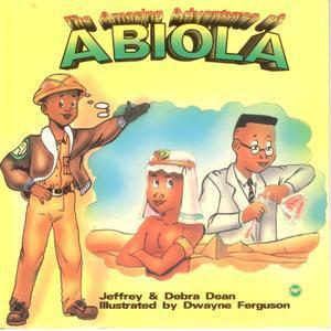 THE AMAZING ADVENTURES OF ABIOLA, Written by Jeffrey & Debra Dean, Illustrated b