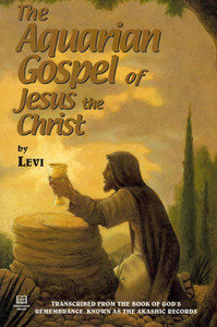 THE AQUARIAN GOSPEL OF JESUS THE CHRIST, by Levi