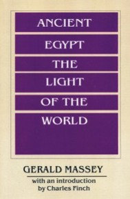 ANCIENT EGYPT: THE LIGHT OF THE WORLD, Volume I and II, by Gerald Massey