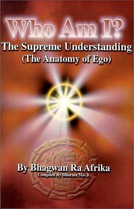 WHO AM I?: The Supreme Understanding by Bhagwan Ra Afrika