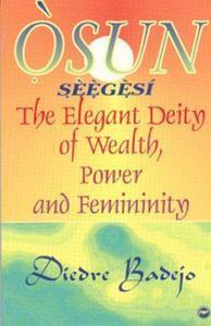 OSUN SEEGESI: The Elegant Deity of Wealth, Power, and Femininity, by Diedra Bade