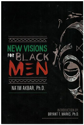 NEW VISIONS FOR BLACK MEN, by Na'im Akbar, Introduction by Bryant T. Marks