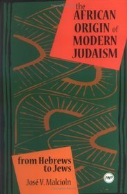 THE AFRICAN ORIGINS OF MODERN JUDAISM: From Hebrews to Jews, HARDCOVER