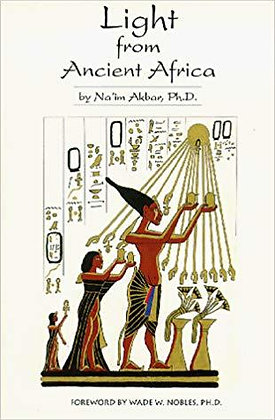 LIGHT FROM ANCIENT AFRICA, by Na'im Akbar Ph.D