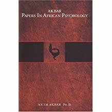 AKBAR PAPERS IN AFRICAN PSYCHOLOGY, by Na'im Akbar Ph. D.