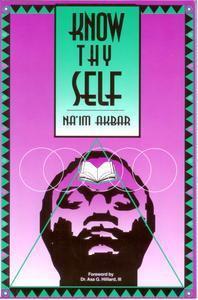 KNOW THYSELF, by Na'im Akbar, Forward by Dr. Asa G. Hilliard, III
