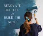 Renovate the Old or Build the New?