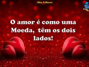 O Amor é como uma moeda têm os dois lados!